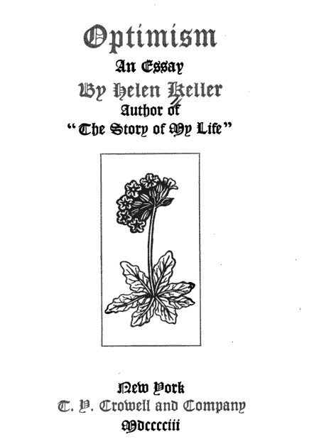 helen keller essay optimism Helen keller was born in 1880, in tuscumbia her born is like every single child in every family she brought happiness to the whole family.